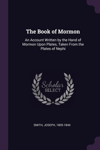 The Book of Mormon: An Account Written by the Hand of Mormon Upon Plates, Taken From the Plates of Nephi, Joseph Smith обложка-превью