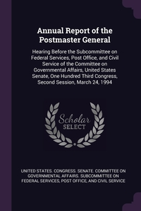 Annual Report of the Postmaster General: Hearing Before the Subcommittee on Federal Services, Post Office, and Civil Service of the Committee on Governmental Affairs, United States Senate, One Hundred Third Congress, Second Session, March 24, 1994, United States. Congress. Senate. Committ обложка-превью