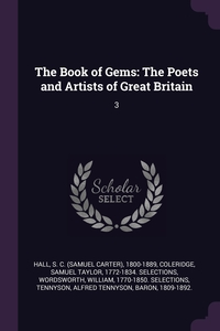 The Book of Gems: The Poets and Artists of Great Britain: 3, S C. 1800-1889 Hall, Samuel Taylor Coleridge, William Wordsworth обложка-превью