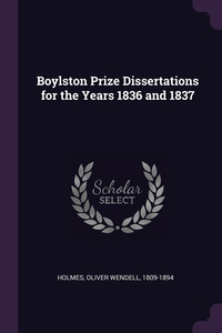 Boylston Prize Dissertations for the Years 1836 and 1837, Oliver Wendell Holmes обложка-превью