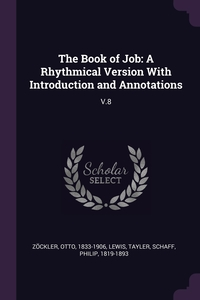 The Book of Job: A Rhythmical Version With Introduction and Annotations: V.8, Otto Zockler, Tayler Lewis, Philip Schaff обложка-превью
