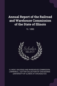 Annual Report of the Railroad and Warehouse Commission of the State of Illinois: Yr. 1890, Illinois. Railroad and Warehouse Commiss, Lawrence J. Gutter Collection of Chicago обложка-превью