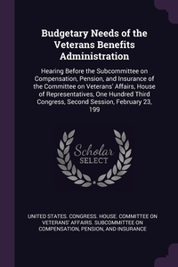 Budgetary Needs of the Veterans Benefits Administration: Hearing Before the Subcommittee on Compensation, Pension, and Insurance of the Committee on Veterans' Affairs, House of Representatives, One Hundred Third Congress, Second Session, February 23, 199, United States. Congress. House. Committe обложка-превью