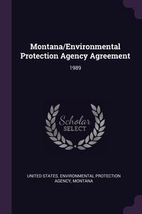 Montana/Environmental Protection Agency Agreement: 1989, United States. Environmental Protection, Montana Montana обложка-превью