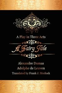 A Fairy Tale: A Play in Three Acts, Александр Дюма, Adolphe de Leuven обложка-превью