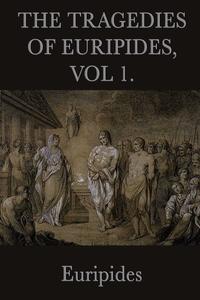 The Tragedies of Euripides, Vol 1., Euripides Euripides обложка-превью