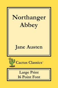 Northanger Abbey (Cactus Classics Large Print): 16 Point Font; Large Text; Large Type, Jane Austen, Marc Cactus, Cactus Publishing Inc. обложка-превью