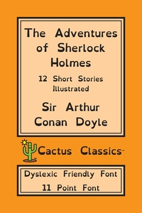 The Adventures of Sherlock Holmes (Cactus Classics Dyslexic Friendly Font): 12 Short Stories; Illustrated; 11 Point Font; Dyslexia Edition; OpenDyslexic, Doyle Arthur Conan, Marc Cactus, Cactus Publishing Inc. обложка-превью