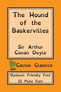 The Hound of the Baskervilles (Cactus Classics Dyslexic Friendly Font): 11 Point Font; Dyslexia Edition; OpenDyslexic, Doyle Arthur Conan, Marc Cactus, Cactus Publishing Inc. обложка-превью