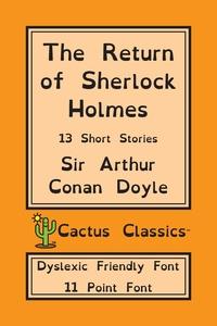 The Return of Sherlock Holmes (Cactus Classics Dyslexic Friendly Font): 13 Short Stories; 11 Point Font; Dyslexia Edition; OpenDyslexic, Doyle Arthur Conan, Marc Cactus, Cactus Publishing Inc. обложка-превью
