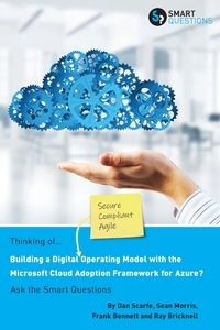 Thinking of... Building a Digital Operating Model with the Microsoft Cloud Adoption Framework for Azure? Ask the Smart Questions, Dan Scarfe, Frank Bennett, Ray Bricknell Sean Morris обложка-превью