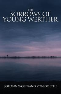 The Sorrows of Young Werther, Johann Wolfgang Von Goethe, Benjamin Strycker обложка-превью