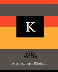K - Mary Roberts Rinehart, Mary Roberts Rinehart, Rinehart Mary Roberts обложка-превью
