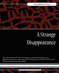 A Strange Disappearance, Anna Katharine Green, Green Anna Katharine обложка-превью