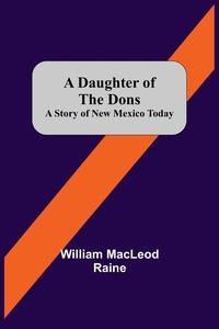 A Daughter Of The Dons A Story Of New Mexico Today, William MacLeod Raine обложка-превью