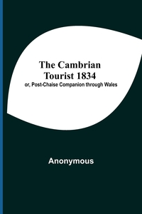 The Cambrian Tourist 1834; Or, Post-Chaise Companion Through Wales, M. l'abbe Trochon обложка-превью