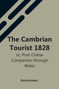 The Cambrian Tourist 1828: Or, Post-Chaise Companion Through Wales, M. l'abbe Trochon обложка-превью