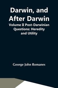 Darwin, And After Darwin, Volume Ii Post-Darwinian Questions: Heredity And Utility, George John Romanes обложка-превью