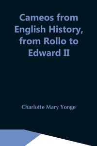 Cameos From English History, From Rollo To Edward Ii, Charlotte Mary Yonge обложка-превью
