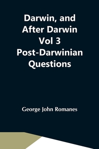 Darwin, And After Darwin Vol 3 Post-Darwinian Questions: Isolation And Physiological Selection, George John Romanes обложка-превью
