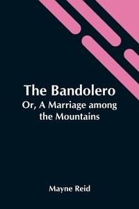 The Bandolero; Or, A Marriage Among The Mountains, Reid Mayne обложка-превью