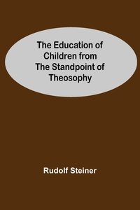 The Education Of Children From The Standpoint Of Theosophy, Rudolf Steiner обложка-превью
