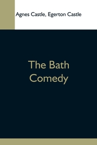 The Bath Comedy, Agnes Castle, Egerton Castle обложка-превью