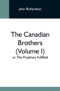 The Canadian Brothers (Volume I) Or The Prophecy Fulfilled, John Richardson обложка-превью