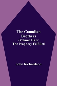 The Canadian Brothers (Volume Ii) Or The Prophecy Fulfilled, John Richardson обложка-превью