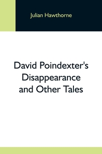 David Poindexter'S Disappearance And Other Tales, Julian Hawthorne обложка-превью