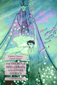The Sword of Welleran and Other Stories: Esoteric Classics: Occult Fiction, Lord Dunsany обложка-превью