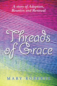 Threads of Grace: A Story of Adoption, Reunion and Renewal, Mary Roberts обложка-превью