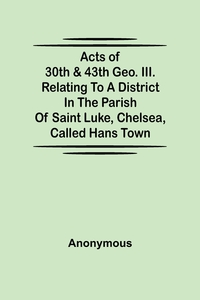 Acts of 30th & 43th Geo. III. relating to a district in the Parish of Saint Luke, Chelsea, called Hans Town, M. l'abbe Trochon обложка-превью