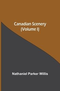 Canadian Scenery, (Volume I), Nathaniel Parker Willis обложка-превью