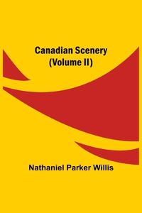 Canadian Scenery, (Volume II), Nathaniel Parker Willis обложка-превью