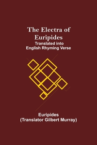 The Electra of Euripides; Translated into English rhyming verse, Euripides обложка-превью