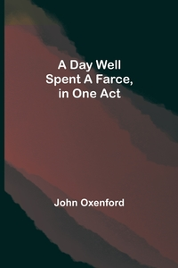 A Day Well Spent A Farce, in One Act, John Oxenford обложка-превью