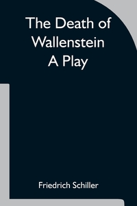 The Death of Wallenstein  A Play, Schiller Friedrich обложка-превью