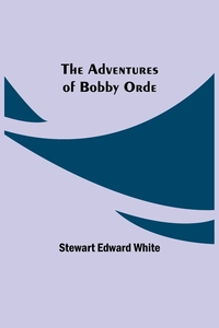 The Adventures of Bobby Orde, Stewart Edward White обложка-превью