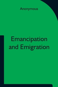 Emancipation and Emigration; A Plan to Transfer the Freedmen of the South to the Government Lands of the West by The Principia Club, M. l'abbe Trochon обложка-превью
