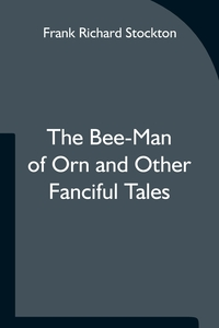 The Bee-Man of Orn and Other Fanciful Tales, Frank Richard Stockton обложка-превью