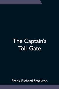 The Captain's Toll-Gate, Frank Richard Stockton обложка-превью