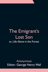 The Emigrant's Lost Son; or, Life Alone in the Forest, M. l'abbe Trochon, George Henry Wall обложка-превью