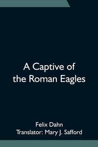A Captive of the Roman Eagles, Felix Dahn обложка-превью