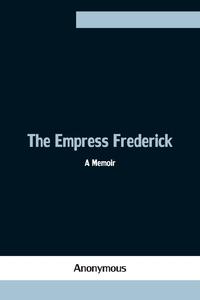 The Empress Frederick: a memoir, M. l'abbe Trochon обложка-превью