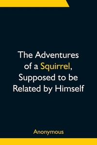 The Adventures of a Squirrel, Supposed to be Related by Himself, M. l'abbe Trochon обложка-превью