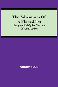 The Adventures of a Pincushion; Designed Chiefly for the Use of Young Ladies, M. l'abbe Trochon обложка-превью