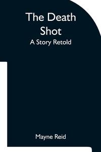 The Death Shot A Story Retold, Reid Mayne обложка-превью