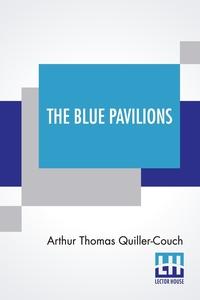 The Blue Pavilions, Arthur Thomas Quiller-Couch обложка-превью