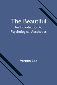 The Beautiful: An Introduction to Psychological Aesthetics, Vernon Lee обложка-превью
